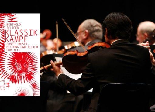 Berthold Seliger Klassikkampf - Ernste Musik, Bildung und Kultur für alle